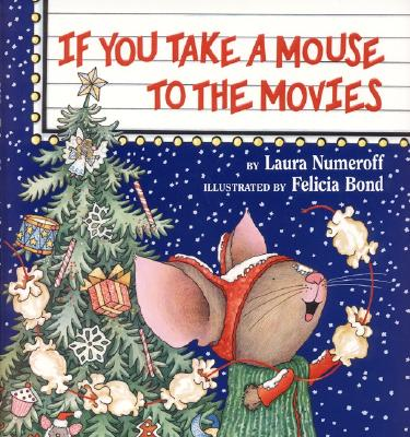 If You Take a Mouse to the Movies By Numeroff, Laura Joffe/ Bond, Felicia (ILT)