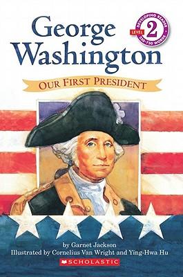 George Washington By Jackson, Garnet/ Wright, Cornelius Van (ILT)/ Hu, Ying-Hwa (ILT)